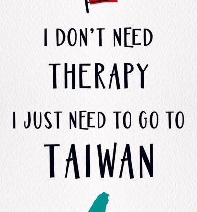 I-dont-need-therapy-I-just-need-to-go-to-Taiwan